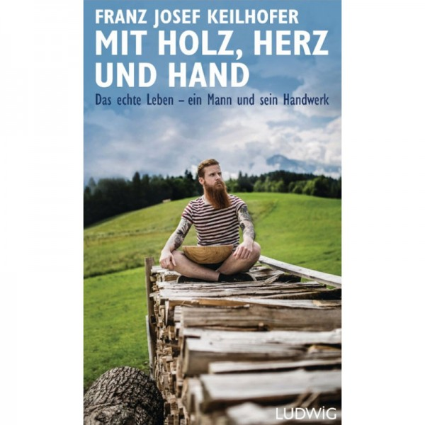 Franz Josef Keilhofer - Mit Holz, Herz und Hand - Das echte Leben - ein Mann und sein Handwerk