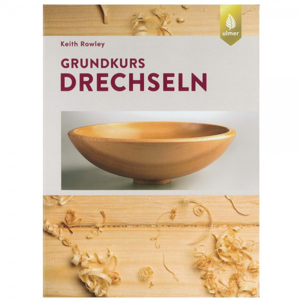 """""""Grundkurs Drechseln"""" 4. Auflage 2018, Keith Rowley"""