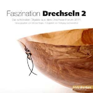 Faszination Drechseln 2 - Die schönsten Objekte aus dem Drechsler ...